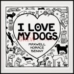 I Love My Dogs - Fine Art Print