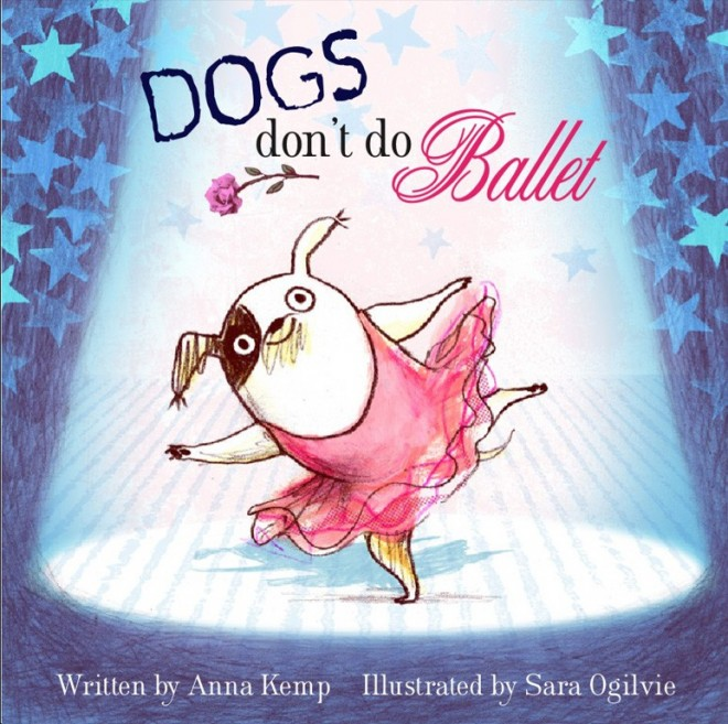 Anna Kemp and Sara Ogilvie's Dogs Don't Do Ballet.